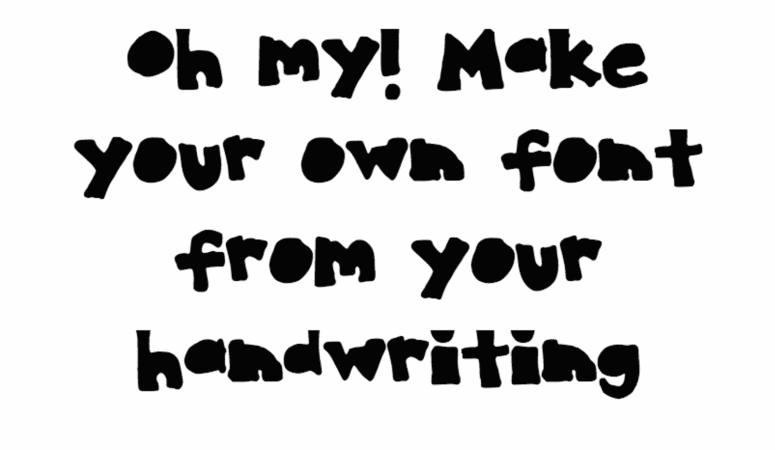 Make a Font Out of Your Handwriting, WHAT???
