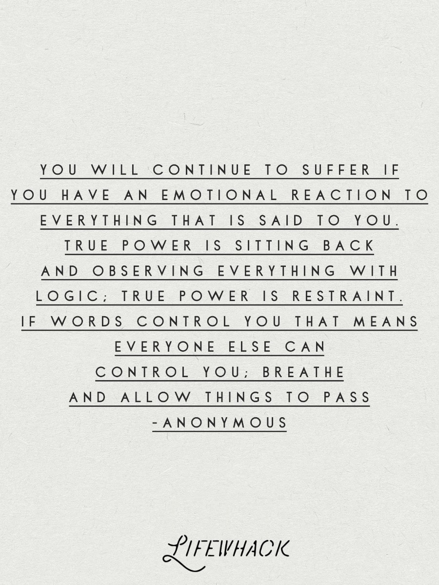 You will continue to suffer if you have an emotional reaction to everything that is said to you